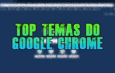 10 melhores temas do Google Chrome
