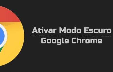 Como ativar o modo escuro do Google Chrome